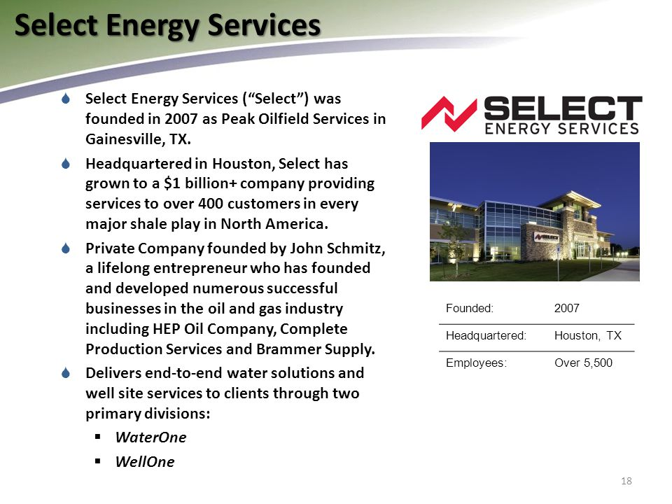  Select Energy Services ( Select ) was founded in 2007 as Peak Oilfield Services in Gainesville, TX.