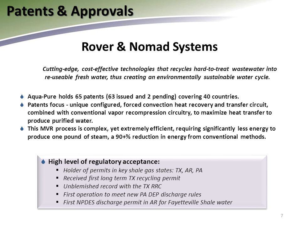 Patents & Approvals 7 Rover & Nomad Systems Cutting-edge, cost-effective technologies that recycles hard-to-treat wastewater into re-useable fresh water, thus creating an environmentally sustainable water cycle.