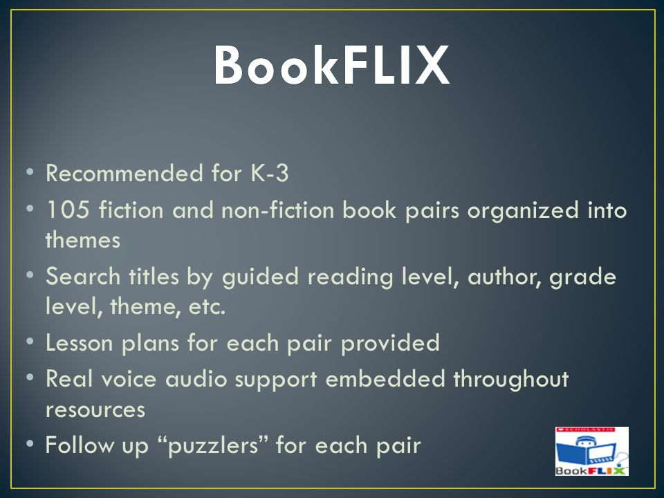 Recommended for K-3 105 fiction and non-fiction book pairs organized into themes Search titles by guided reading level, author, grade level, theme, etc.