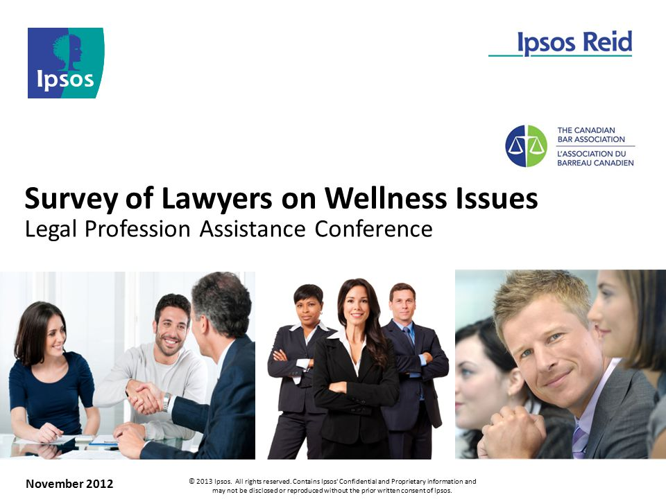 Survey of Lawyers on Wellness Issues Legal Profession Assistance Conference November 2012 © 2013 Ipsos.