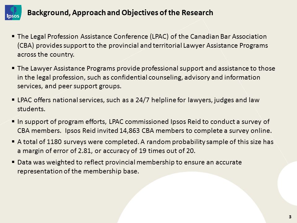 Background, Approach and Objectives of the Research  The Legal Profession Assistance Conference (LPAC) of the Canadian Bar Association (CBA) provides support to the provincial and territorial Lawyer Assistance Programs across the country.