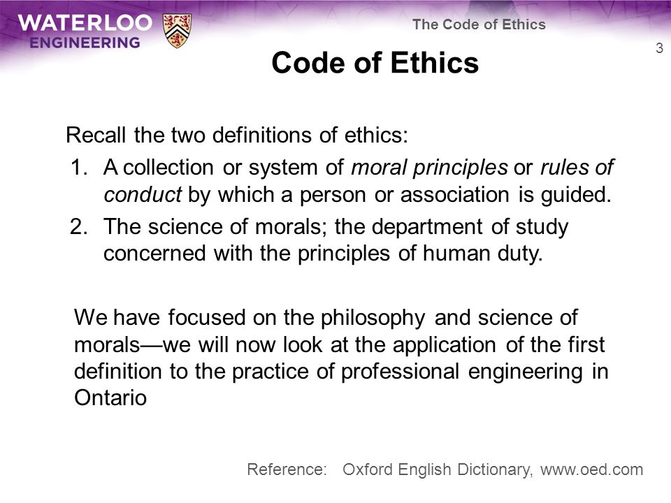 Code of Ethics Recall the two definitions of ethics: 1.A collection or system of moral principles or rules of conduct by which a person or association is guided.