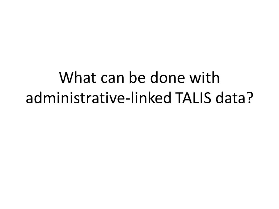 What can be done with administrative-linked TALIS data?