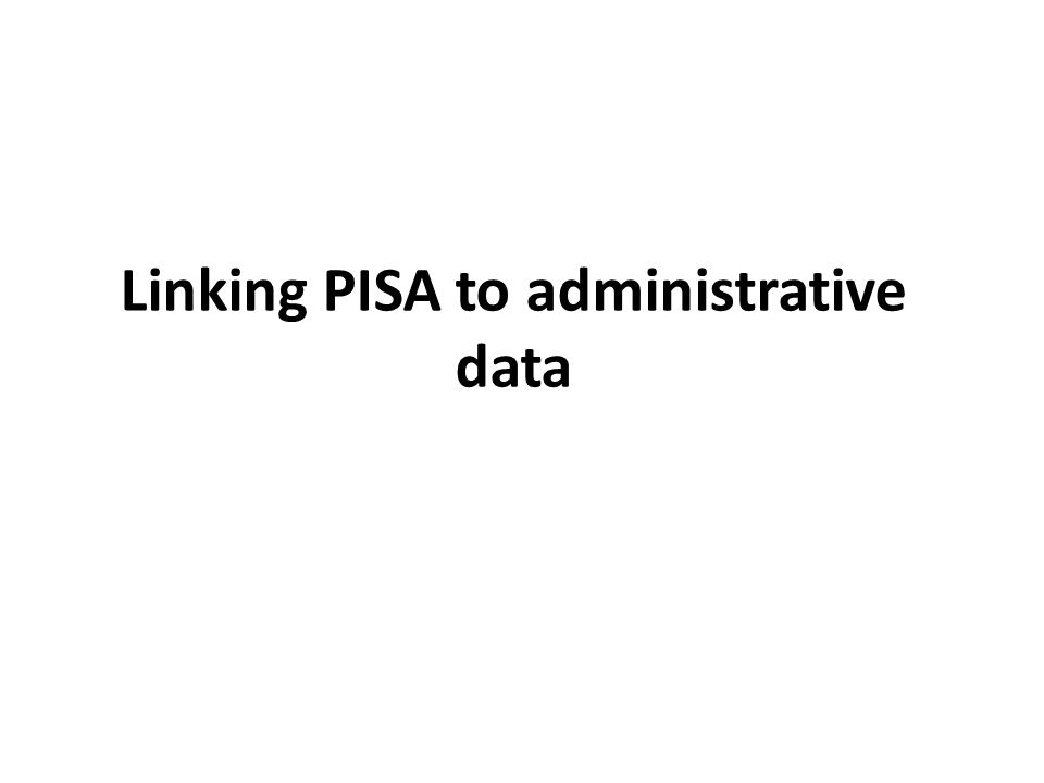 Linking PISA to administrative data