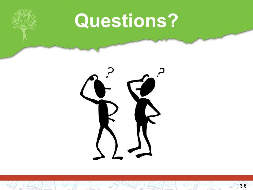 Questions? 3 6
