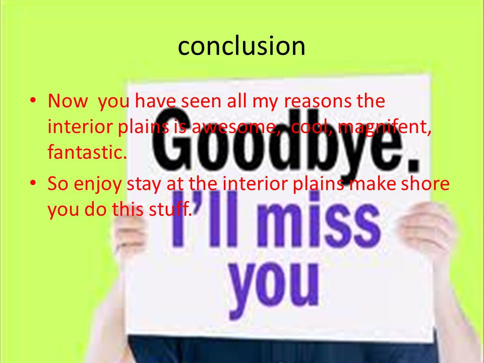 conclusion Now you have seen all my reasons the interior plains is awesome, cool, magnifent, fantastic. So enjoy stay at the interior plains make shor