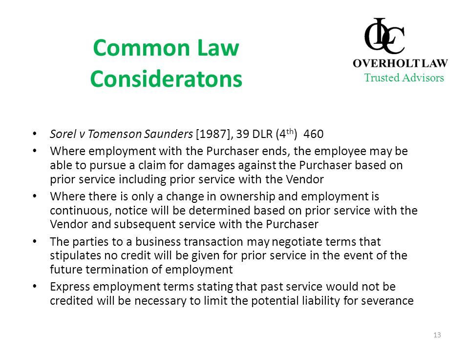 Common Law Consideratons Sorel v Tomenson Saunders [1987], 39 DLR (4 th ) 460 Where employment with the Purchaser ends, the employee may be able to pu