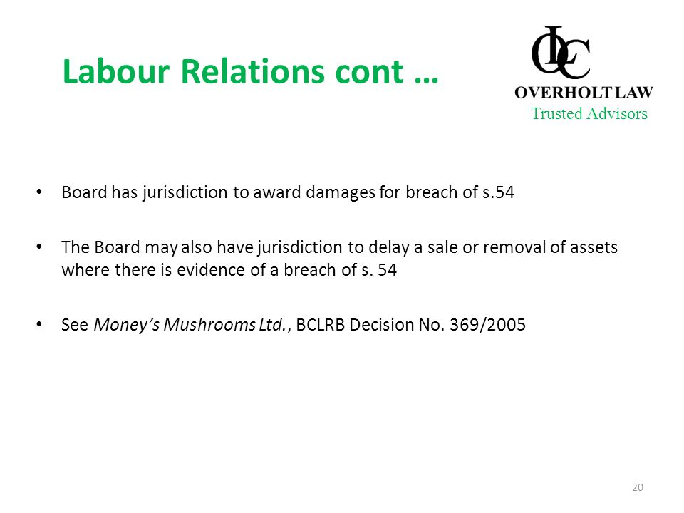 Labour Relations cont … Board has jurisdiction to award damages for breach of s.54 The Board may also have jurisdiction to delay a sale or removal of