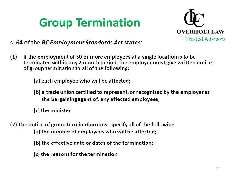 Group Termination s. 64 of the BC Employment Standards Act states: (1)If the employment of 50 or more employees at a single location is to be terminat