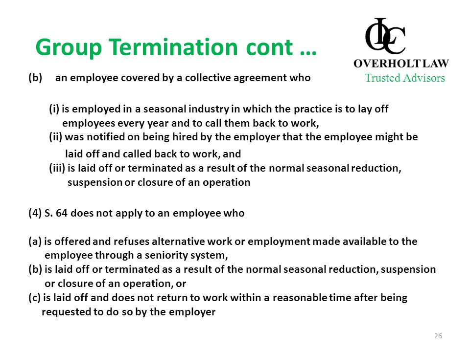Group Termination cont … (b) an employee covered by a collective agreement who (i) is employed in a seasonal industry in which the practice is to lay