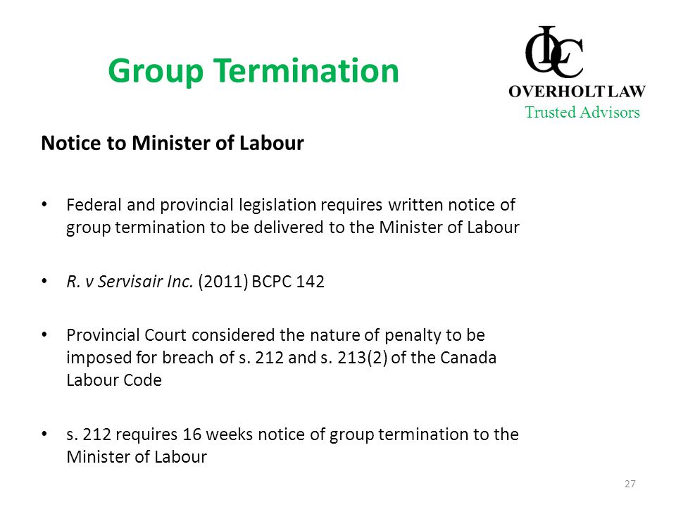 Group Termination Notice to Minister of Labour Federal and provincial legislation requires written notice of group termination to be delivered to the