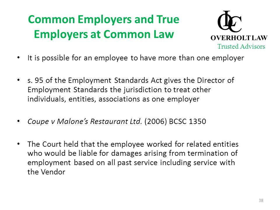 Common Employers and True Employers at Common Law It is possible for an employee to have more than one employer s.