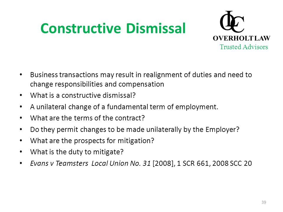 Constructive Dismissal Business transactions may result in realignment of duties and need to change responsibilities and compensation What is a constr