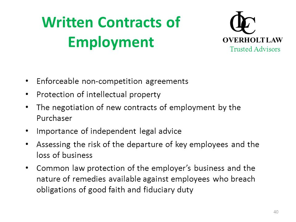Written Contracts of Employment Enforceable non-competition agreements Protection of intellectual property The negotiation of new contracts of employment by the Purchaser Importance of independent legal advice Assessing the risk of the departure of key employees and the loss of business Common law protection of the employer's business and the nature of remedies available against employees who breach obligations of good faith and fiduciary duty 40 Trusted Advisors