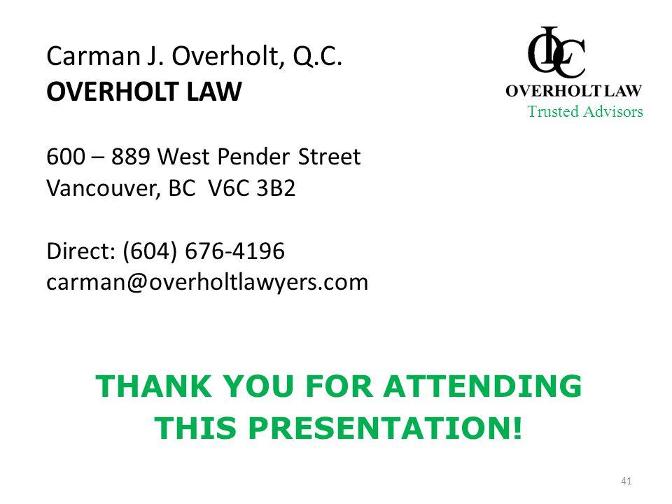 Carman J. Overholt, Q.C. OVERHOLT LAW 600 – 889 West Pender Street Vancouver, BC V6C 3B2 Direct: (604) 676-4196 carman@overholtlawyers.com Trusted Adv