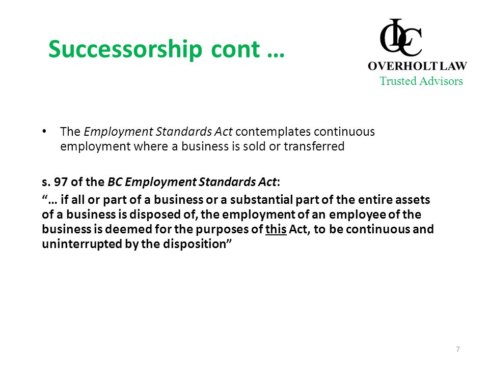 Successorship cont … The Employment Standards Act contemplates continuous employment where a business is sold or transferred s.