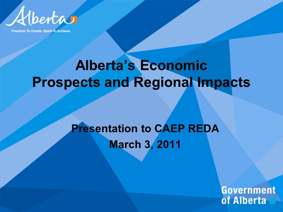 Alberta's Economic Prospects and Regional Impacts Presentation to CAEP REDA March 3, 2011