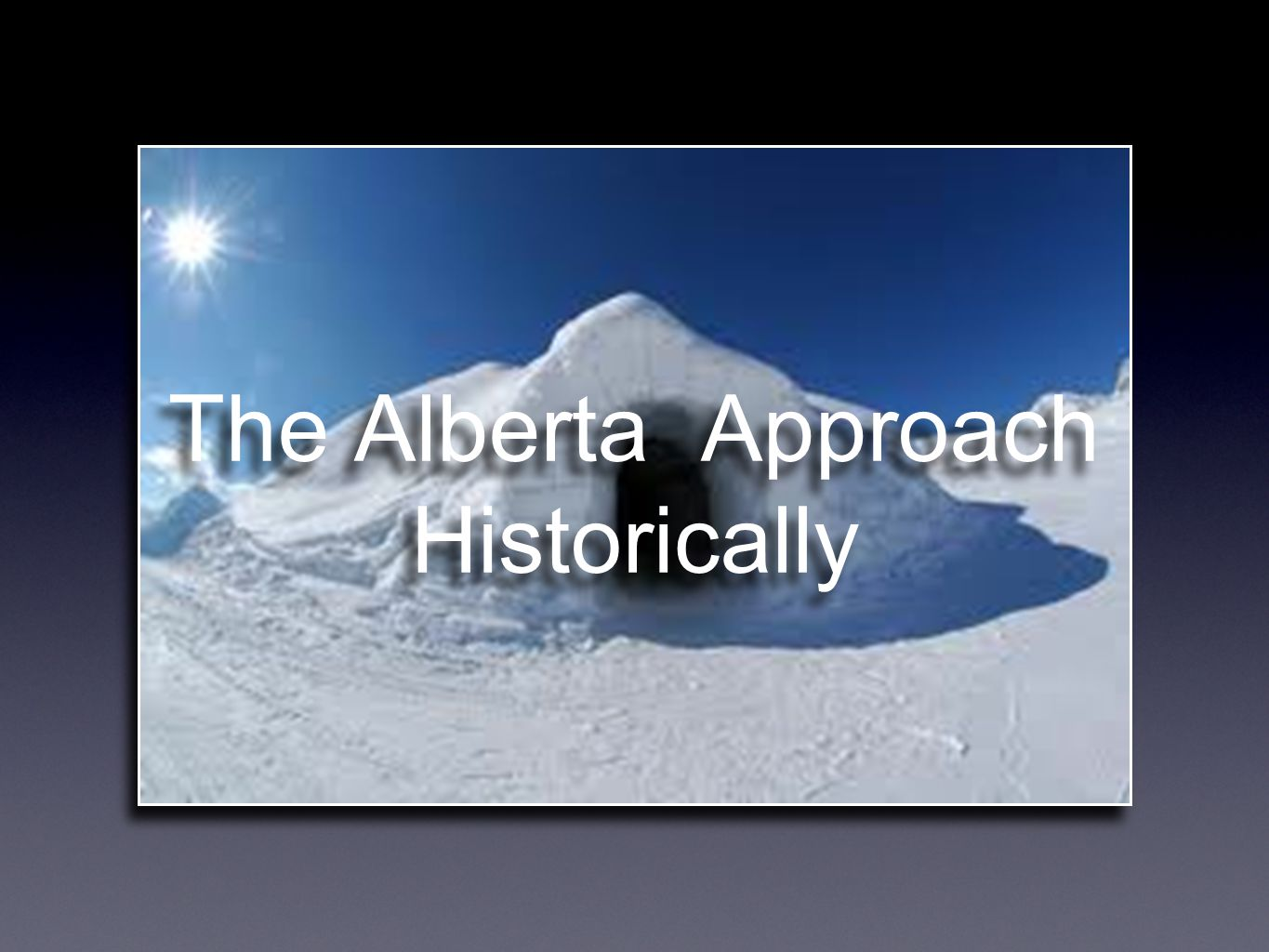 The Alberta Approach Historically