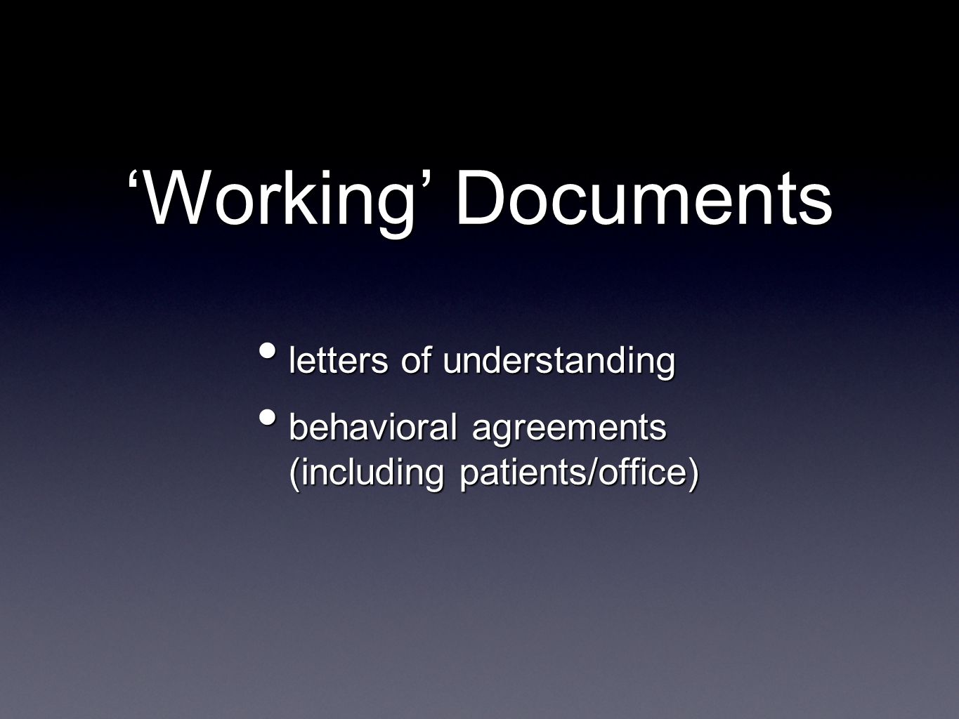 'Working' Documents letters of understanding letters of understanding behavioral agreements (including patients/office) behavioral agreements (including patients/office)