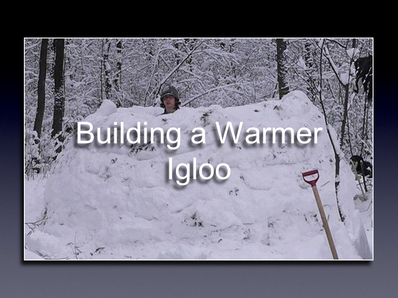 Building a Warmer Igloo