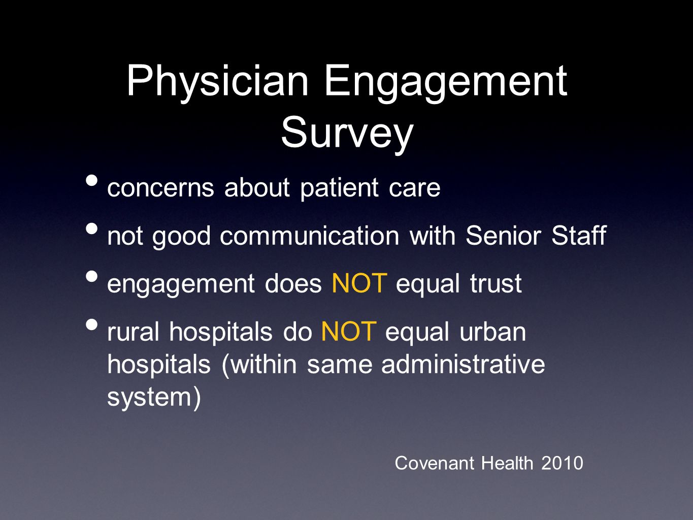 Physician Engagement Survey concerns about patient care not good communication with Senior Staff engagement does NOT equal trust rural hospitals do NOT equal urban hospitals (within same administrative system) Covenant Health 2010