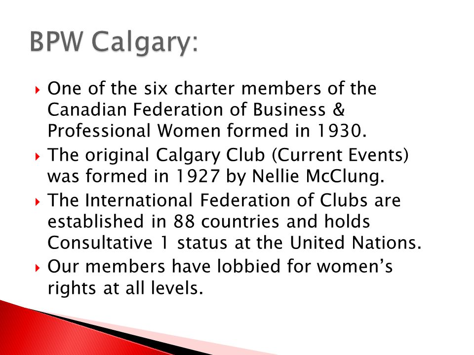  One of the six charter members of the Canadian Federation of Business & Professional Women formed in 1930.