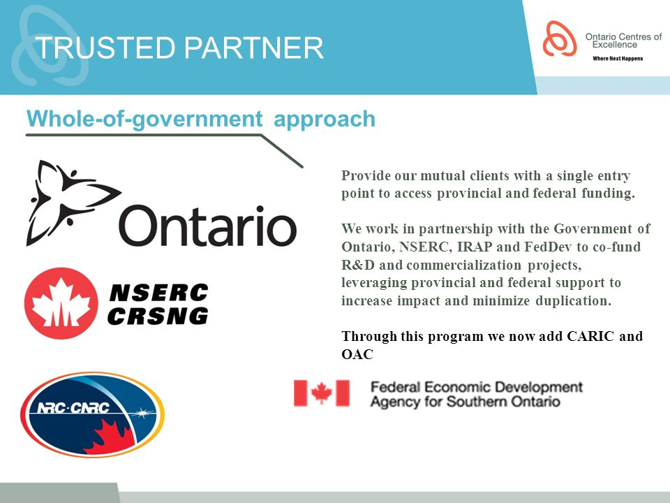 Whole-of-government approach Provide our mutual clients with a single entry point to access provincial and federal funding. We work in partnership wit