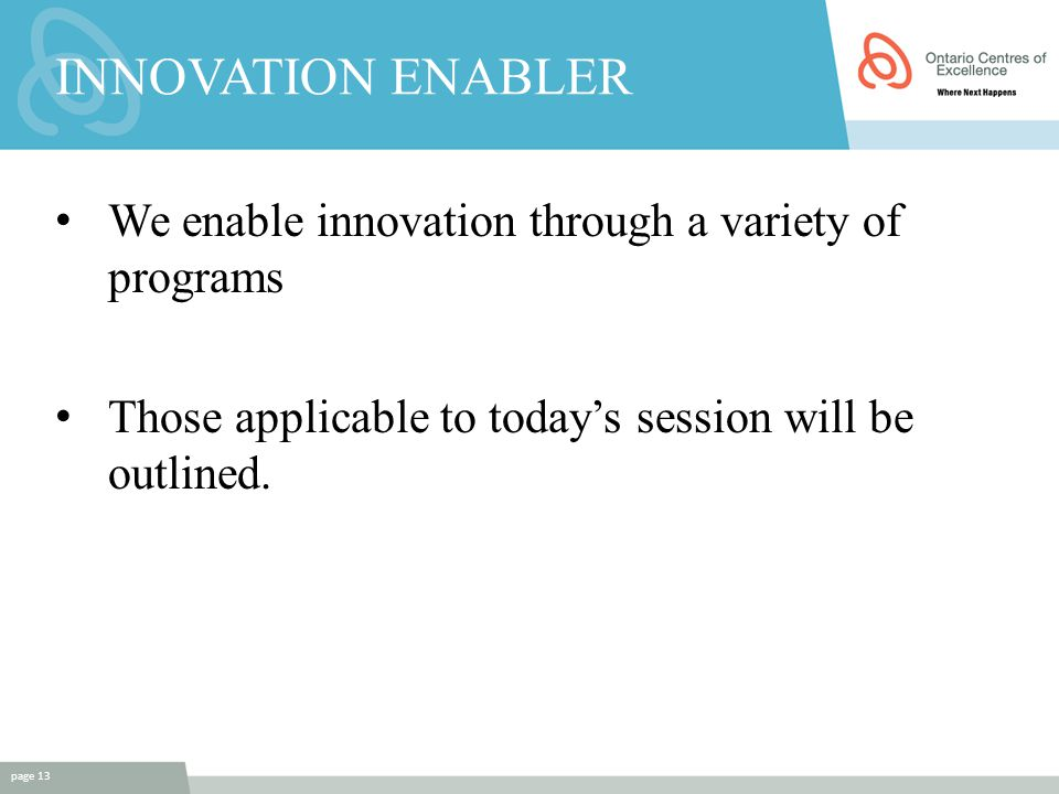 INNOVATION ENABLER We enable innovation through a variety of programs Those applicable to today's session will be outlined. page 13