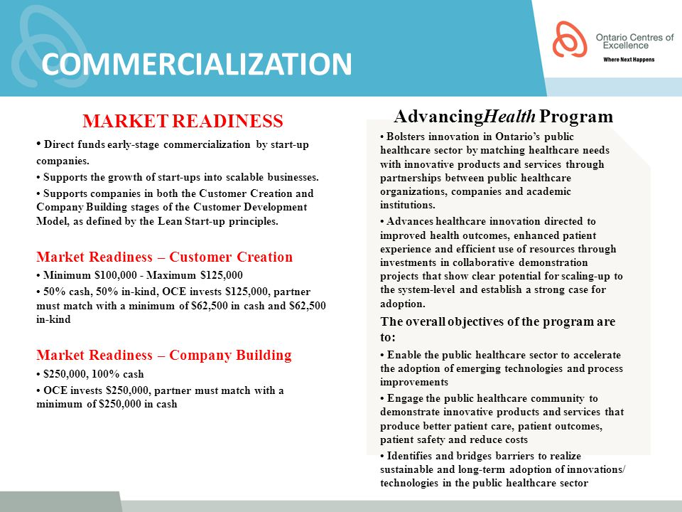 COMMERCIALIZATION MARKET READINESS Direct funds early-stage commercialization by start-up companies. Supports the growth of start-ups into scalable bu
