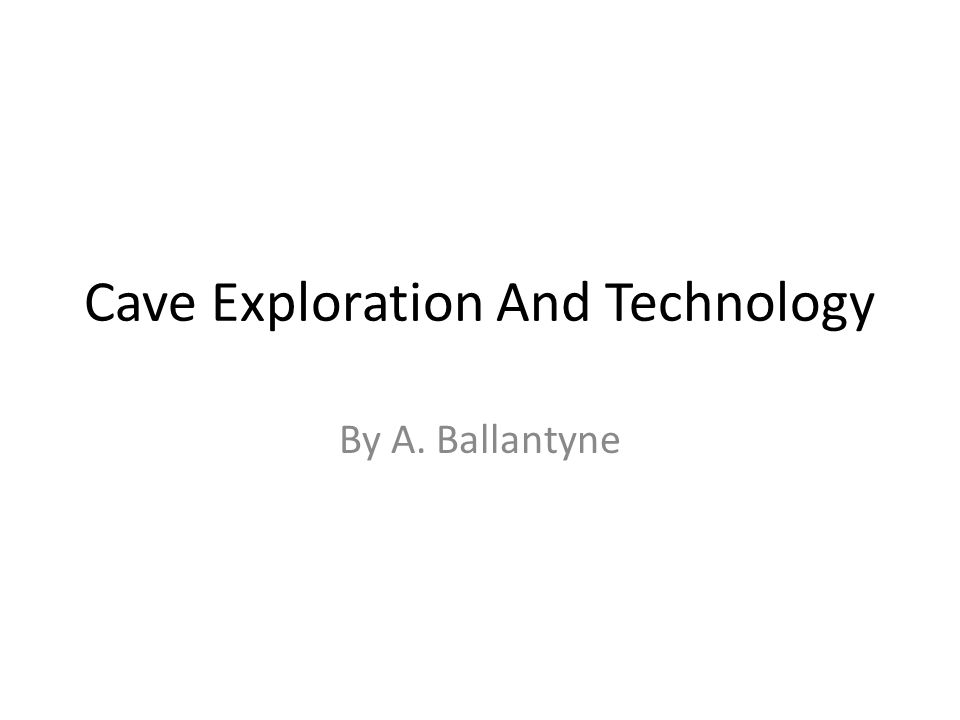 Cave Exploration And Technology By A. Ballantyne