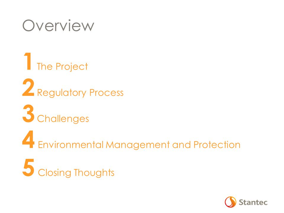 Overview 1 The Project 2 Regulatory Process 3 Challenges 4 Environmental Management and Protection 5 Closing Thoughts