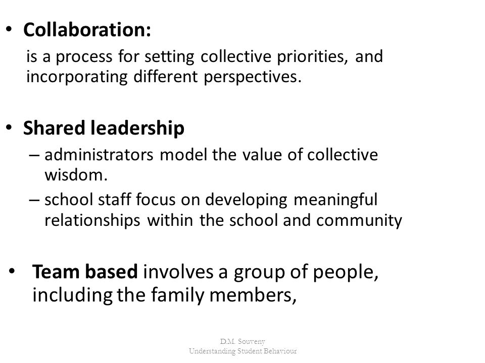 D.M. Souveny Understanding Student Behaviour Collaboration: is a process for setting collective priorities, and incorporating different perspectives.