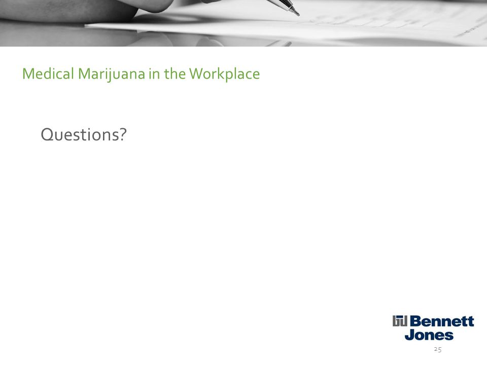 Questions 25 Medical Marijuana in the Workplace