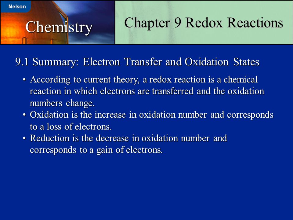 9.1 Summary: Electron Transfer and Oxidation States According to current theory, a redox reaction is a chemical reaction in which electrons are transf