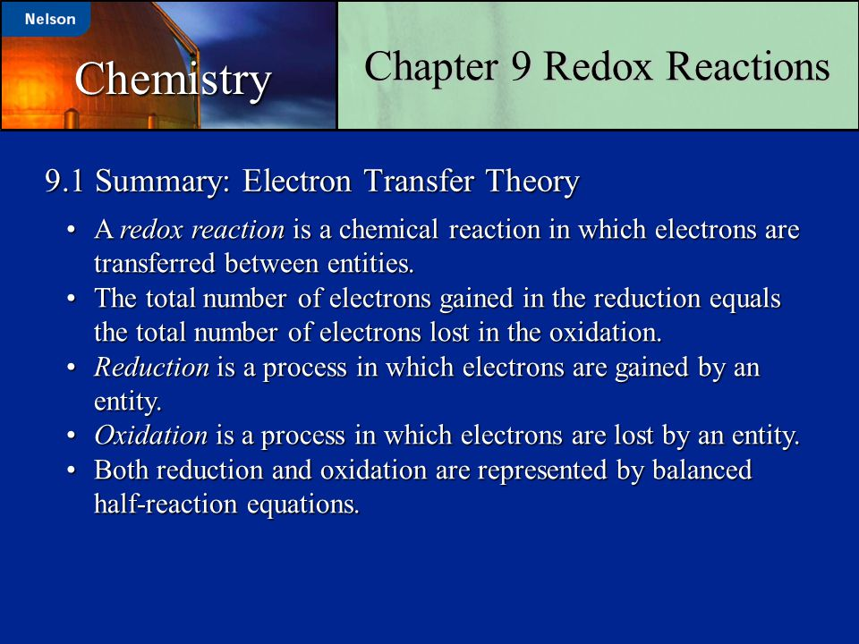 9.1 Summary: Electron Transfer Theory Chapter 9 Redox Reactions A redox reaction is a chemical reaction in which electrons are transferred between ent
