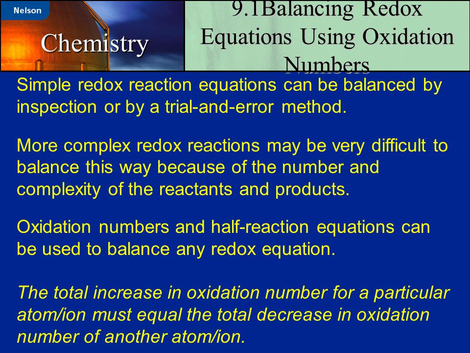9.1Balancing Redox Equations Using Oxidation Numbers Chemistry Simple redox reaction equations can be balanced by inspection or by a trial-and-error m