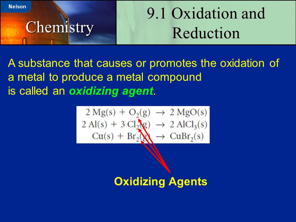9.1 Oxidation and Reduction Chemistry A substance that causes or promotes the oxidation of a metal to produce a metal compound is called an oxidizing