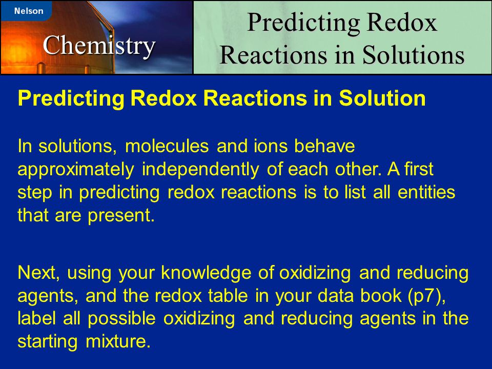 Predicting Redox Reactions in Solutions Chemistry Predicting Redox Reactions in Solution In solutions, molecules and ions behave approximately indepen