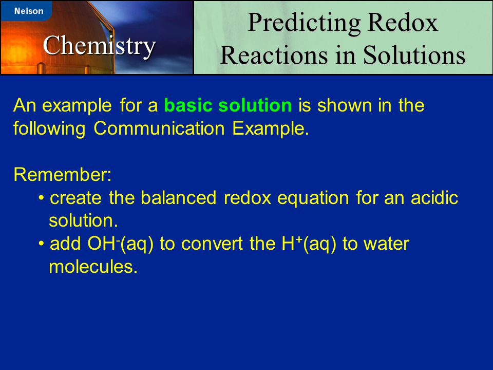 Predicting Redox Reactions in Solutions Chemistry An example for a basic solution is shown in the following Communication Example. Remember: create th