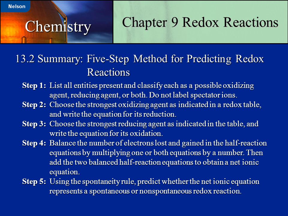 13.2 Summary: Five-Step Method for Predicting Redox Reactions Step 1: List all entities present and classify each as a possible oxidizing agent, reduc
