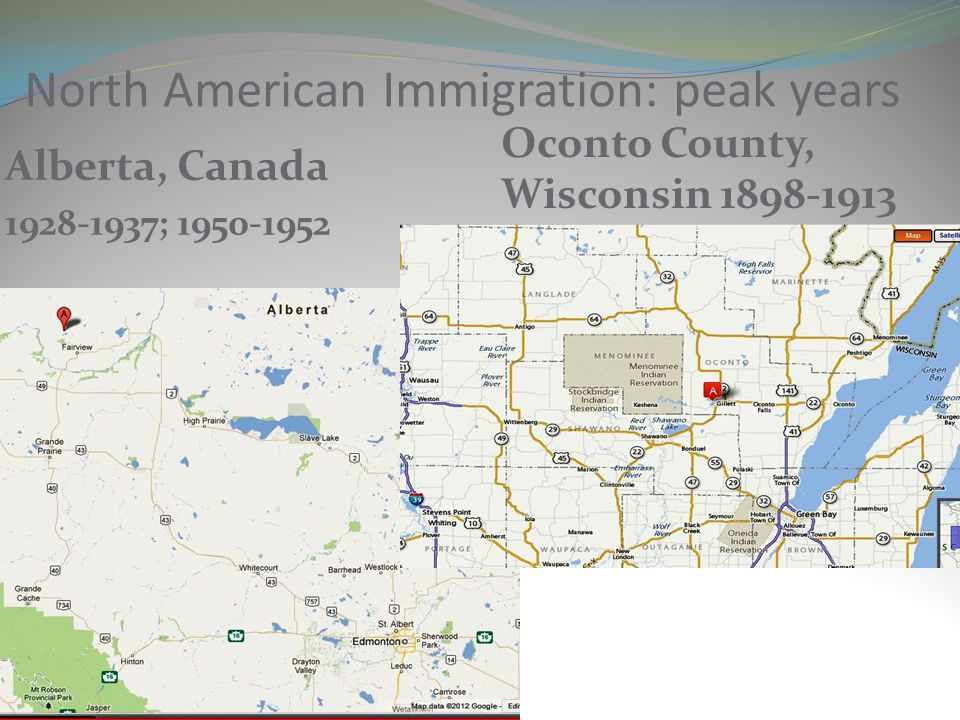North American Immigration: peak years Alberta, Canada 1928-1937; 1950-1952 Oconto County, Wisconsin 1898-1913