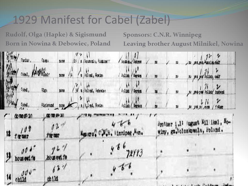 1929 Manifest for Cabel (Zabel) Rudolf, Olga (Hapke) & Sigismund Born in Nowina & Debowiec, Poland Sponsors: C.N.R. Winnipeg Leaving brother August Mi