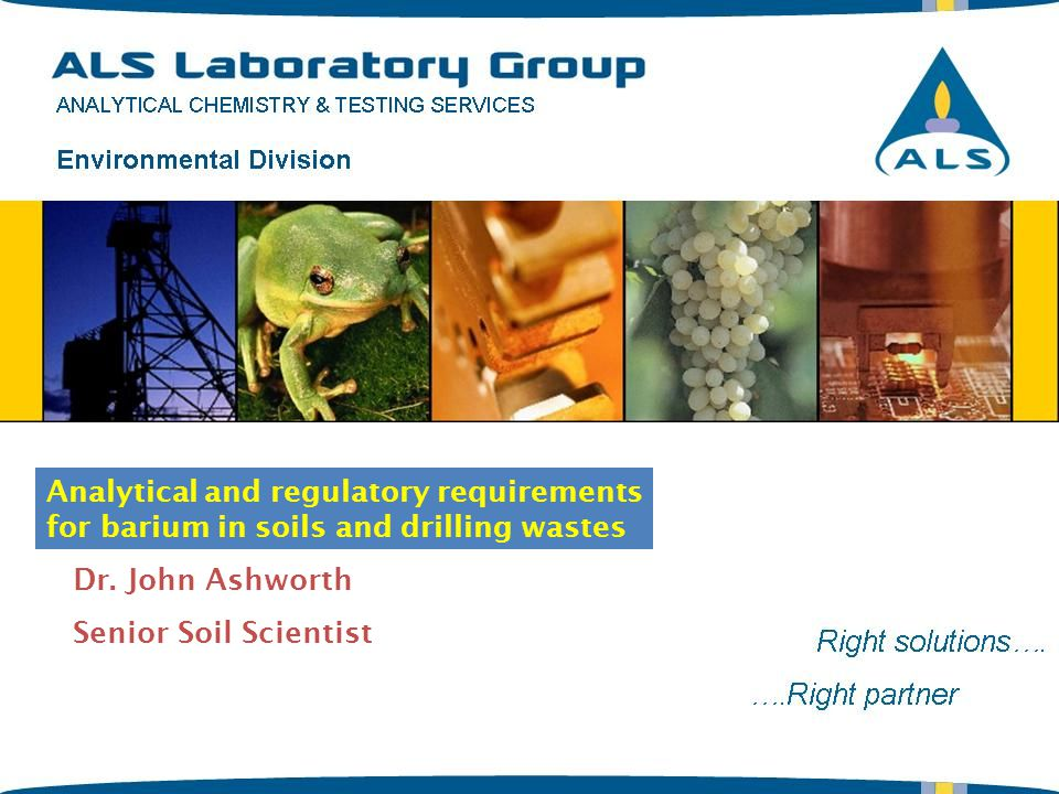 Dr. John Ashworth Senior Soil Scientist Analytical and regulatory requirements for barium in soils and drilling wastes