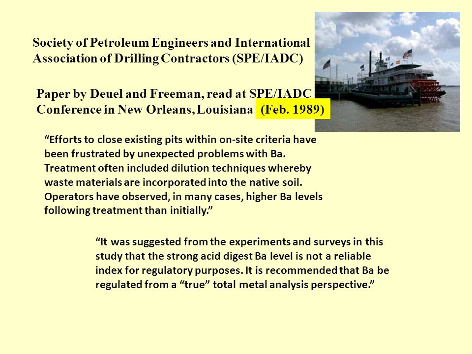 Society of Petroleum Engineers and International Association of Drilling Contractors (SPE/IADC) Paper by Deuel and Freeman, read at SPE/IADC Conference in New Orleans, Louisiana Efforts to close existing pits within on-site criteria have been frustrated by unexpected problems with Ba.