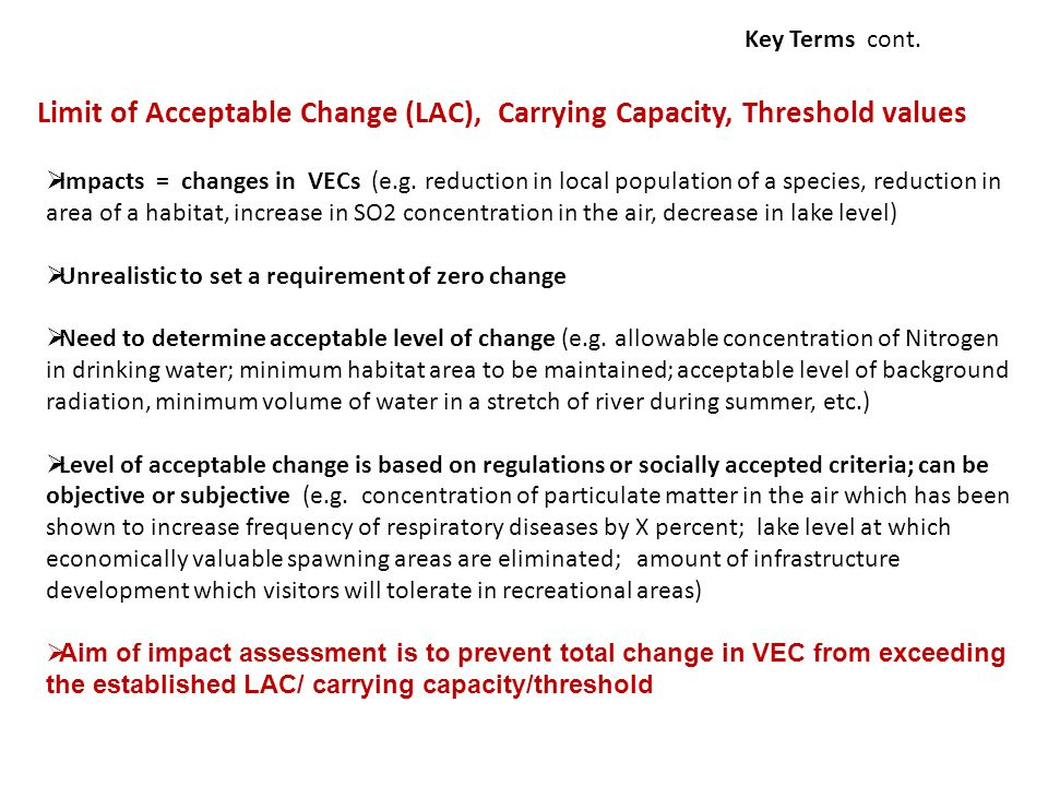 Limit of Acceptable Change (LAC), Carrying Capacity, Threshold values  Impacts = changes in VECs (e.g.