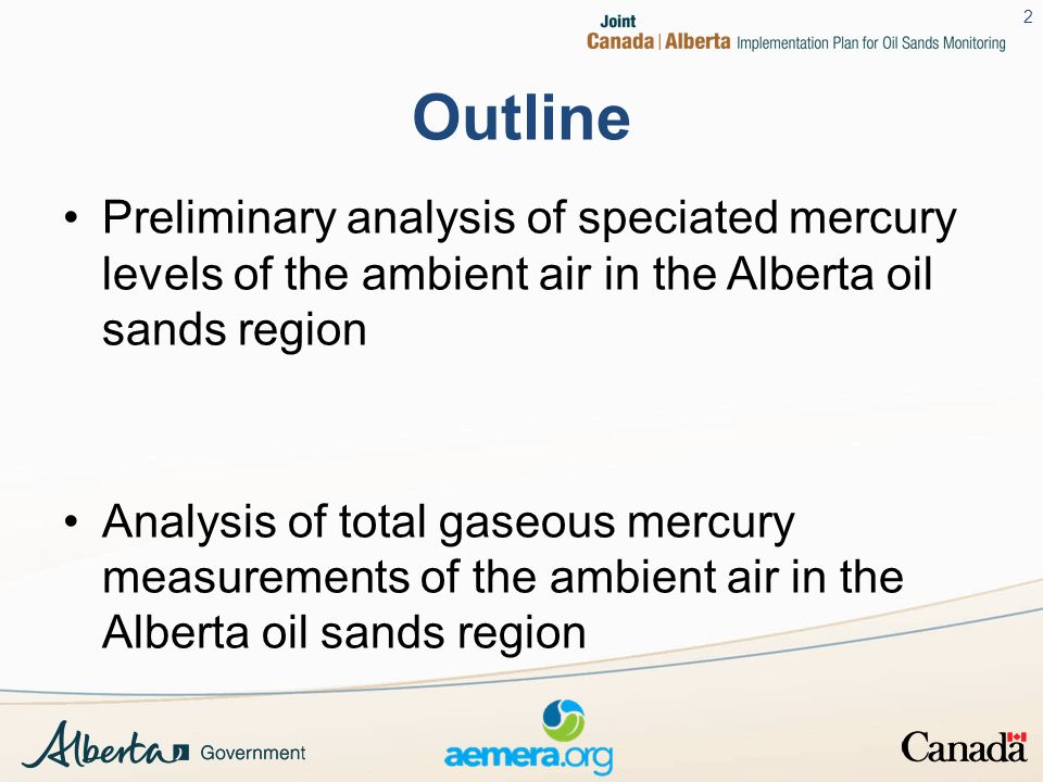 Outline Preliminary analysis of speciated mercury levels of the ambient air in the Alberta oil sands region Analysis of total gaseous mercury measurements of the ambient air in the Alberta oil sands region 2