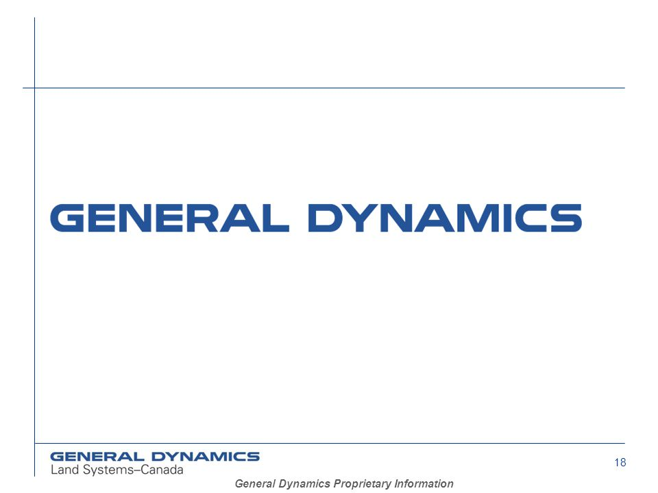 18 General Dynamics Proprietary Information