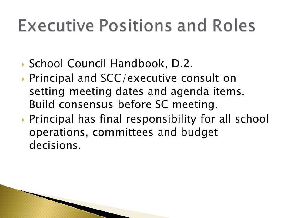  School Council Handbook, D.2.  Principal and SCC/executive consult on setting meeting dates and agenda items. Build consensus before SC meeting. 