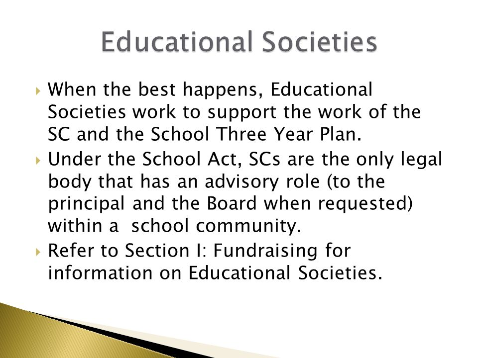  When the best happens, Educational Societies work to support the work of the SC and the School Three Year Plan.  Under the School Act, SCs are the