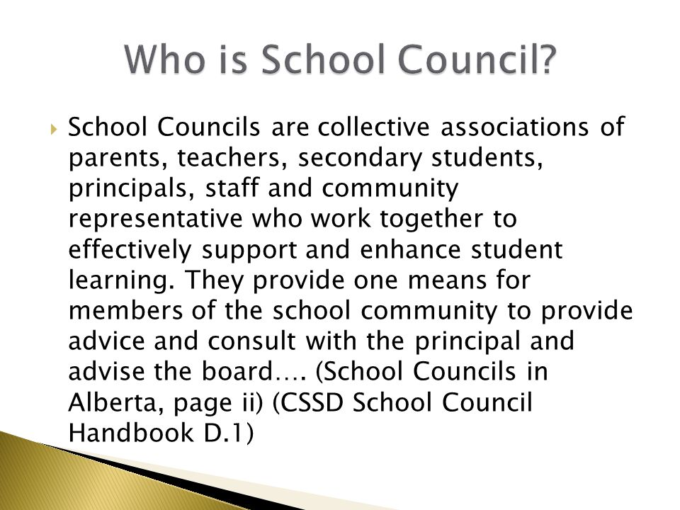  School Councils are collective associations of parents, teachers, secondary students, principals, staff and community representative who work togeth